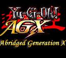 Yu-Gi-Oh! AGX: Abridged Generation X