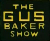 The Gus Baker Show