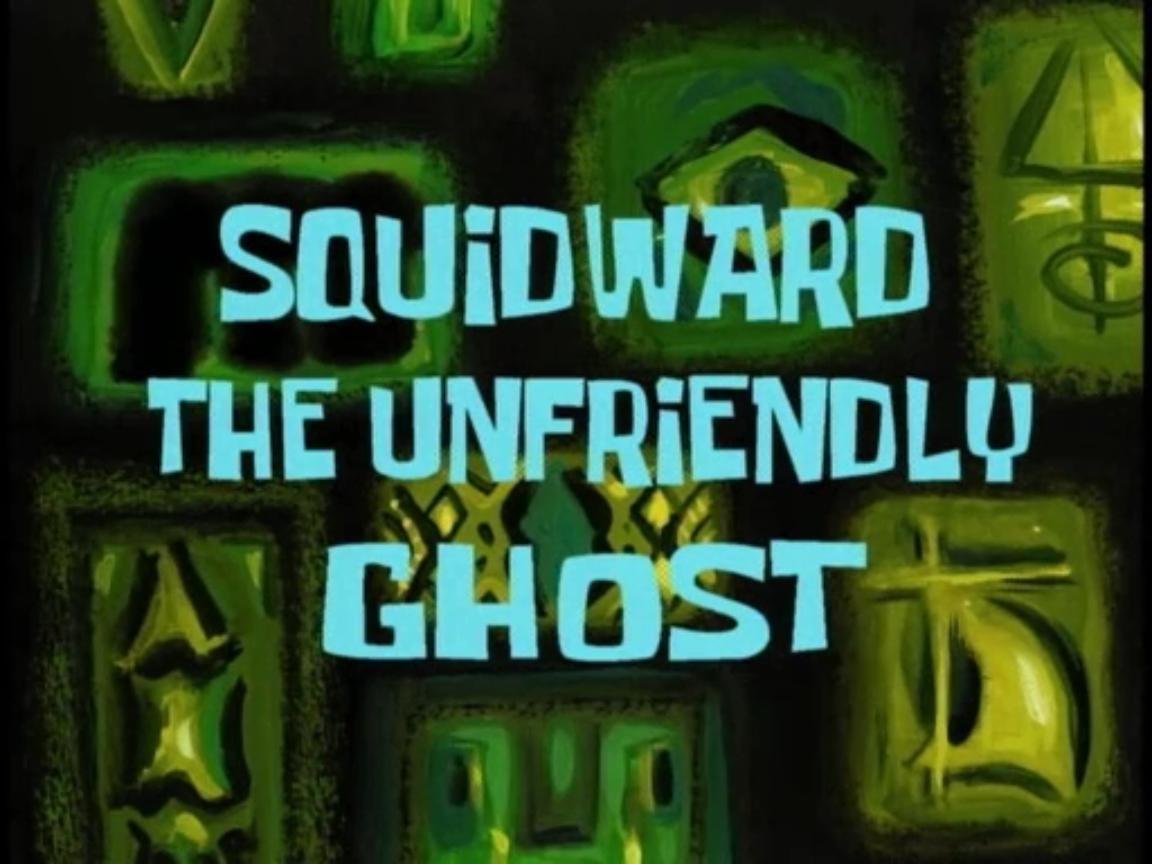 Squidward the Unfriendly Ghost.jpg