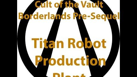 Borderlands Pre Sequel - Cult of the Vault (Titan Robot Production Plant)