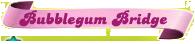 Bubblegum-Bridge