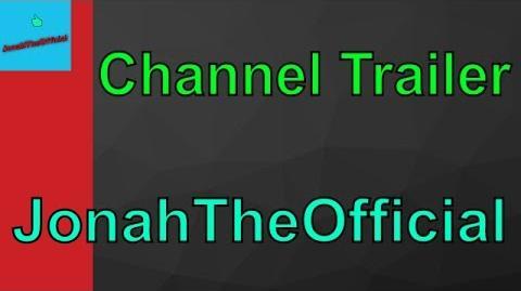Channel Trailer - JonahTheOfficial