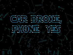 Titlecard 210a — Car Broke, Phone Yes