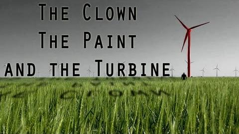 """The Clown the Paint and the Turbines"""