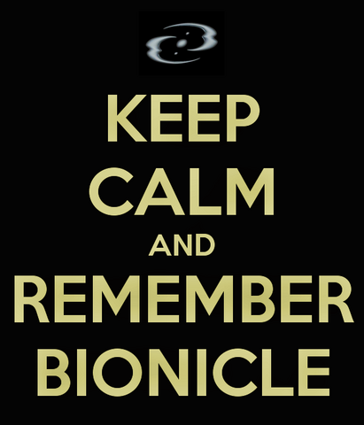 File:Keep-calm-and-remember-bionicle.png