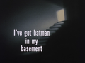 I've Got Batman in My Basement-Title Card.png