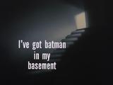 I've Got Batman in My Basement-Title Card