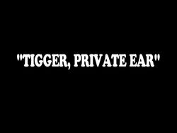 Tigger, Private Ear