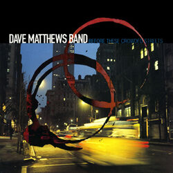 DMB - Before These Crowded Streets