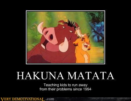 File:Demotivational-posters-hakuna-matata.jpg