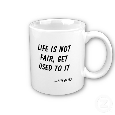 File:Life is not fair get used to it bill gates mug-p168379023135260331z89we 400.jpg
