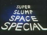 Super Slump Space Special