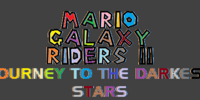 Mario Galaxy Riders II: Journey To the Darkest Stars