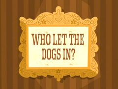 Who Let the Dogs In title card