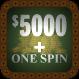 $5000 + One Spin Dark Green