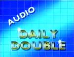 Audio Daily Double -8