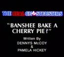 Banshee Bake a Cherry Pie?