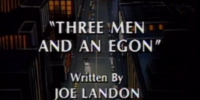Three Men and an Egon
