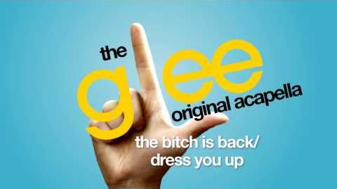 Glee - The Bitch Is Back Dress You Up - Acapella Version