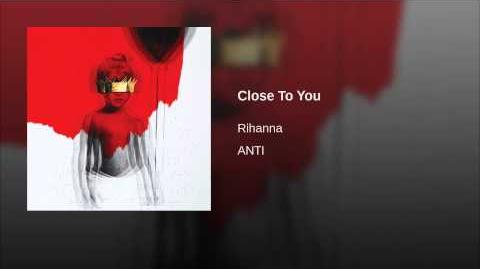 """Close To You"" - Rihanna"