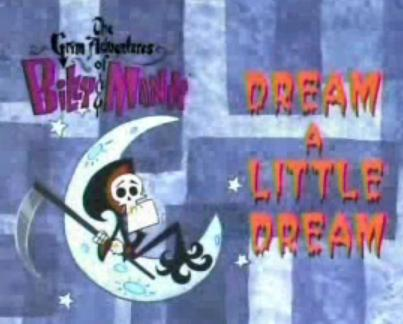 Dream A Little Dream The Grim Adventures Of Billy And