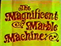 The Magnificent Marble Machine