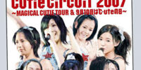 Cutie Circuit 2007 ~MAGICAL CUTIE TOUR & September 10 is ℃-ute's Day~