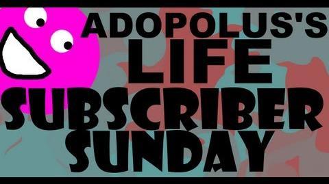 Adopolus's Life - Subscriber Sunday 1
