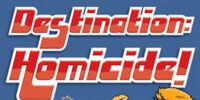 Destination: Homicide!