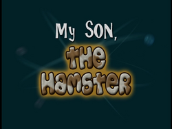My Son, the Hamster (Title Card)