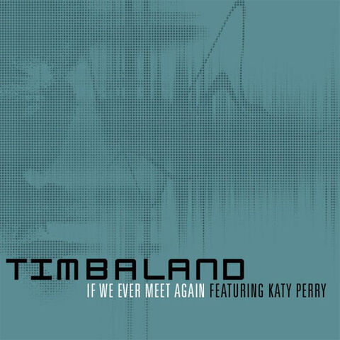 File:Timbaland feat Katy Perry-If I Ever Meet Again.jpg
