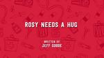 Rosy Needs a Hug