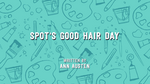 Spot's Good Hair Day