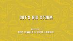 Dot's Big Storm