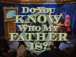 Do You Know Who My Father Is