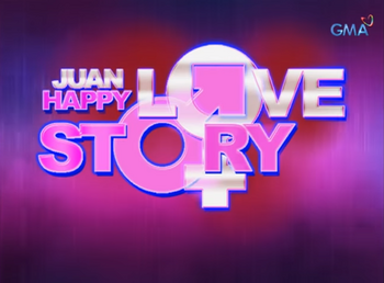 Juan Happy Love Story GMA 7