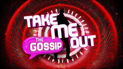 TAKE ME OUT THE GOSSIP