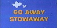 Go Away Stowaway
