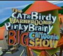 The Cat&Birdy Warnernoonie PinkyBrainy Big Cartoonie Show