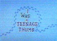 I Was a Teenage Thumb