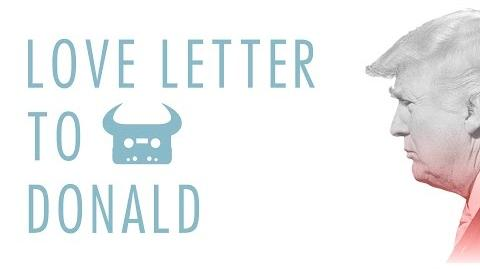 Video Love Letter To Donald Trump Dan Bull 0 The Lord