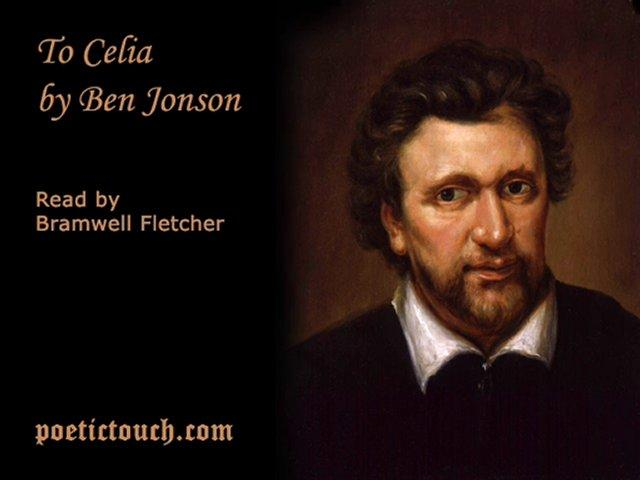 come my celia ben jonson Come my celia, let us prove language: english come my celia, let us prove, we may the sweets of love, time will not be ours for ever, he at lenght our good will sever, spend not then his.