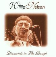 Willie Nelson - Diamonds in the Rough