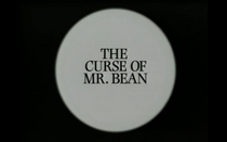 The Curse Of Mr Bean Mr Bean Wiki Fandom Powered By Wikia