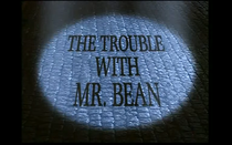 The-Trouble-with-mr-Bean