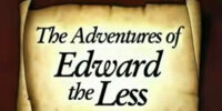 The Adventures of Edward The Less