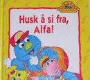Husk å si fra, Alfa!