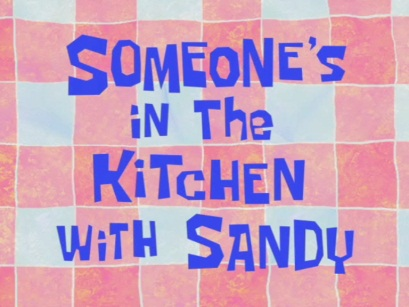 File:Someone's in the Kitchen with Sandy.jpg