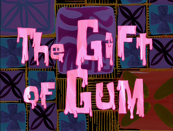 The Gift of Gum