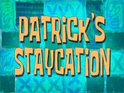 Patrick's Staycation